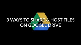 3 Ways to Share & Host Files on Google Drive