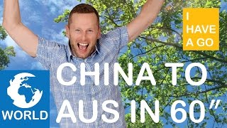 China to Australia in 60 Seconds - I HAVE A GO