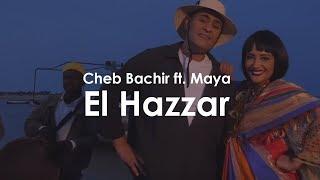 Cheb Bachir ft. Maya - El Hazzar