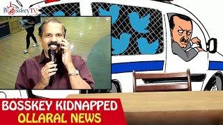 Bosskey Kidnapped | Ollaral News | Funny Tamil News | Bosskey TV