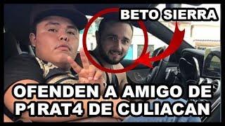 OFENDEN A AMIGO DE P1R4TA DE CUL1AC4N BETO SIERRA EN FACEBOOK
