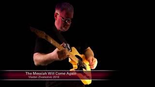 Vladan Zivancevic 2018 - The Messiah Will Come Again