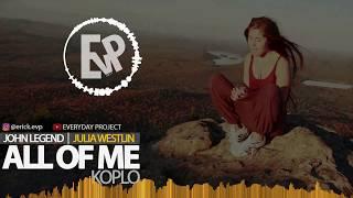 ALL OF ME (KOPLO) - JULIA WESTLIN   [EvP REMIX]
