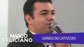 SAINDO DO CATIVEIRO, PASTOR MARCO FELICIANO