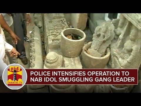 Police intensifies Operation in Chennai to nab Idol Smuggling Gang Leader - Thanthi TV