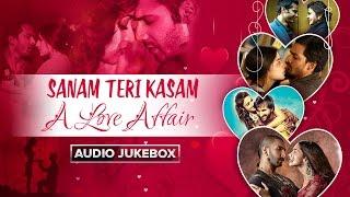 Sanam Teri Kasam - A Love Affair | Bollywood Romantic Songs | Audio Jukebox