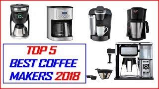 Best Coffee Maker 2018 - Top 5 Best Coffee Makers Of 2018