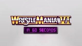 WrestleMania in 60 Seconds: WrestleMania VI