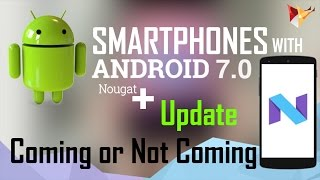 ANDROID 7 NOUGAT UPDATE RUNNING , COMING , NOT COMING ON SMARTPHONES & TABLETS | DATA DOCK