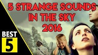 5 Strange Sounds In The Sky 2016