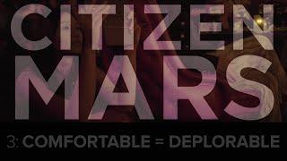 "Citizen Mars S1:E3 ""Comfortable = Deplorable"""