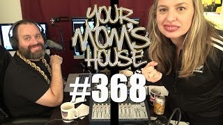 Your Mom's House Podcast - Ep. 368