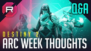 Destiny 2 Arc Week Thoughts Q&A