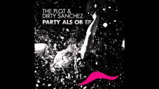 The Plot & Dirty Sánchez - Sie Sagt RMX by X-plosive (Party als ob EP)