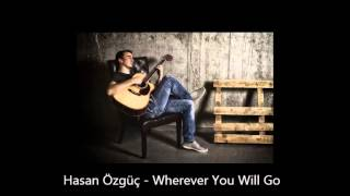 Hasan Özgüç - Wherever You Will Go (The Calling)