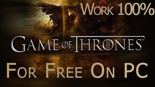 How to get Game of Thrones for free on PC [Windows 7/8] [Work 100%]