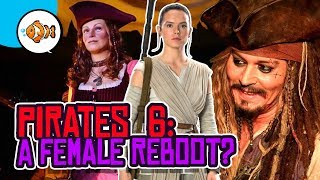 PIRATES OF THE CARIBBEAN 6: Female Reboot Without Johnny Depp?!