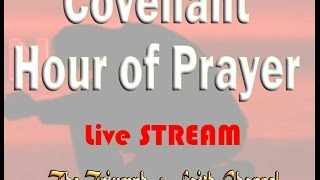 Covenant Hour of Prayer  Jan.  13, 2017 Live STREAM
