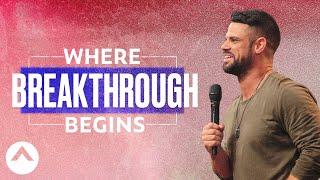 Where Breakthrough Begins   Pastor Steven Furtick