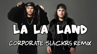 DVBBS & Shaun Frank– La La Land ( Corporate Slackrs Remix ) ft Delaney Jane