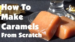 How To Make Caramels from Scratch