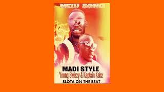Madi Style - Young Swizzy & Kaptain Kabz