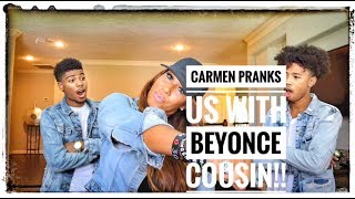 CARMEN PRANKS US WITH BEYONCE COUSIN...