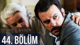 İstanbullu Gelin 44. Bölüm