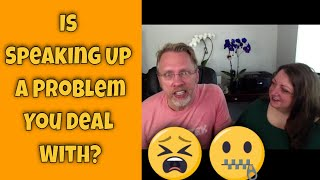 Is Speaking Up A Problem You Deal With?
