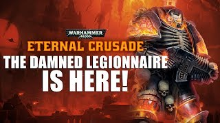 WH40K: Eternal Crusade ► The Damned Legionnaire is HERE!