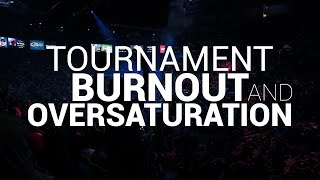 Burnout and Tournament Oversaturation