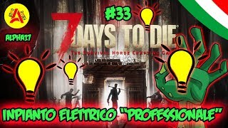 "Impianto Elettrico ""Professionale""  - 7 Days To Die Alpha17 ITA #33"