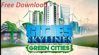 How To Download Cities Skylines Green City for free 2017