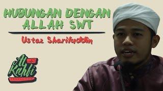 Ustaz Sharifuddin - Hubungan Dengan Allah SWT #alkahfiproduction