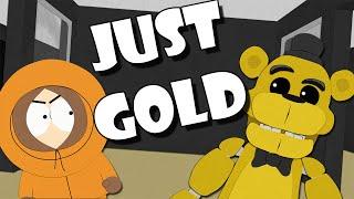 Just Gold (FNAF) In South Park