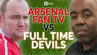 ARSENAL FAN TV FC vs FULL TIME DEVILS FC The Grudge Match!