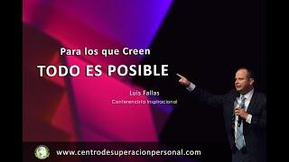 Para los que Creen TODO ES POSIBLE  Conferencia Inspiracional por Luis Fallas