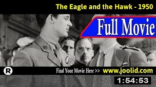 Watch: The Eagle and the Hawk (1950) Full Movie Online