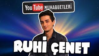 RUHİ ÇENET - YouTube Muhabbetleri #4