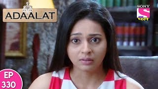 Adaalat - अदालत - Episode 330 - 19th August, 2017