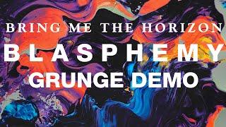 Bring Me The Horizon - Blasphemy (Grunge Demo)