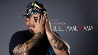 El Gucci - Suéltame la Mía