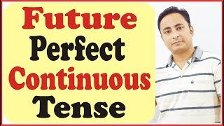 Future Perfect Continuous Tense | Will have been + verb + ing + Since/for....