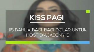Iis Dahlia Bagi Bagi Dolar Untuk Host D'Academy 3  - Kiss Pagi
