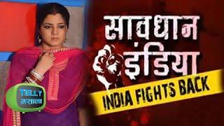 Neha Bagga in Savdhan India India Fights Back - Life Ok