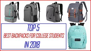 Best Backpacks For College Students-Top 5 Best Backpacks In 2018