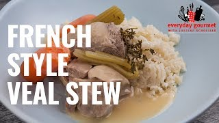 French Style Veal Stew | Everyday Gourmet S8 EP71