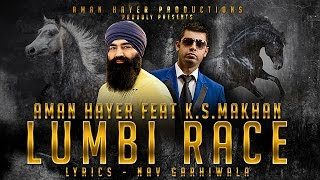 LUMBI RACE - AMAN HAYER FEAT K.S.MAKHAN PUNJABI SONGS 2017