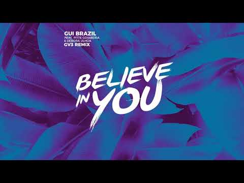 Gui Brazil - Believe In You feat. Pitte Goiabeira, Debora Ulhoa (GV3 Remix)