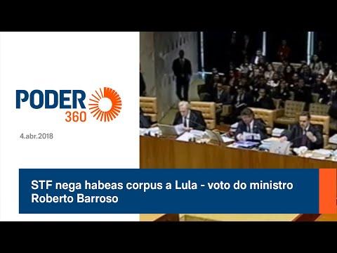 STF nega habeas corpus a Lula - voto do ministro Roberto Barroso - 4.abr.2018